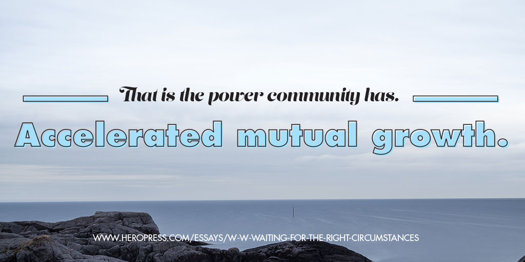 Pull Quote: That is the power the community has. Accelerated mutual growth.