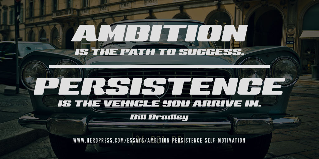 Pull quote: 'Ambition is the path to success. Persistence is the vehicle you arrive in.' — Bill Bradley.