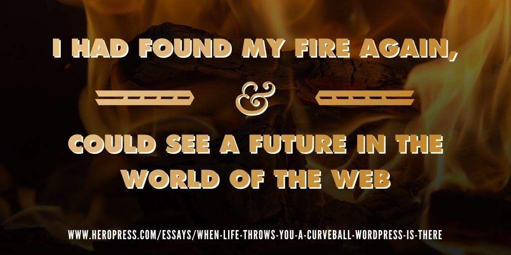 Pull Quote: I had found my fire again, & could see a future in the world of the web.