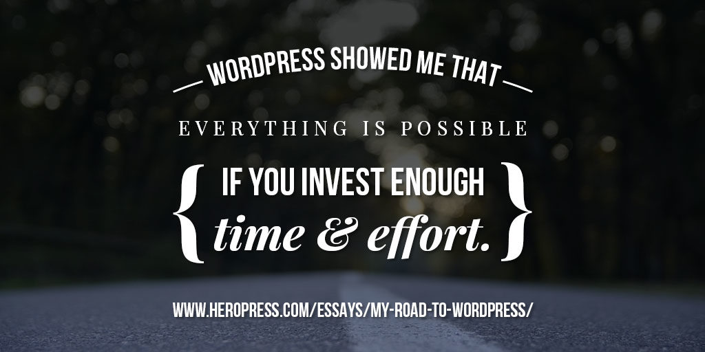 Banner: WordPress showed me that everything is possible is you invest enough time and effort.