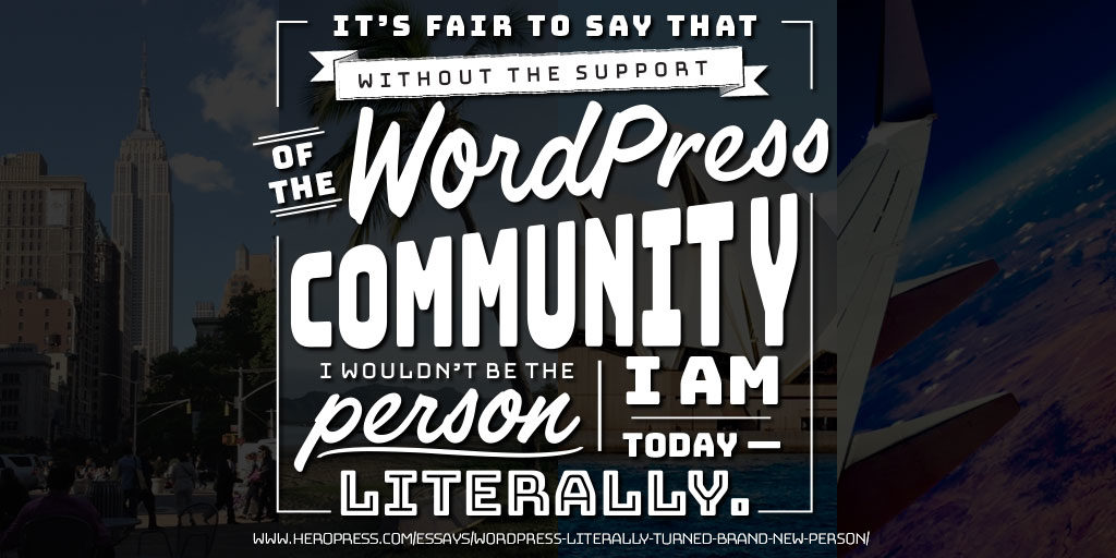 Pull Quote: It's fair to say that without the support of the WordPress community I wouldn't be the person I am today - literally.