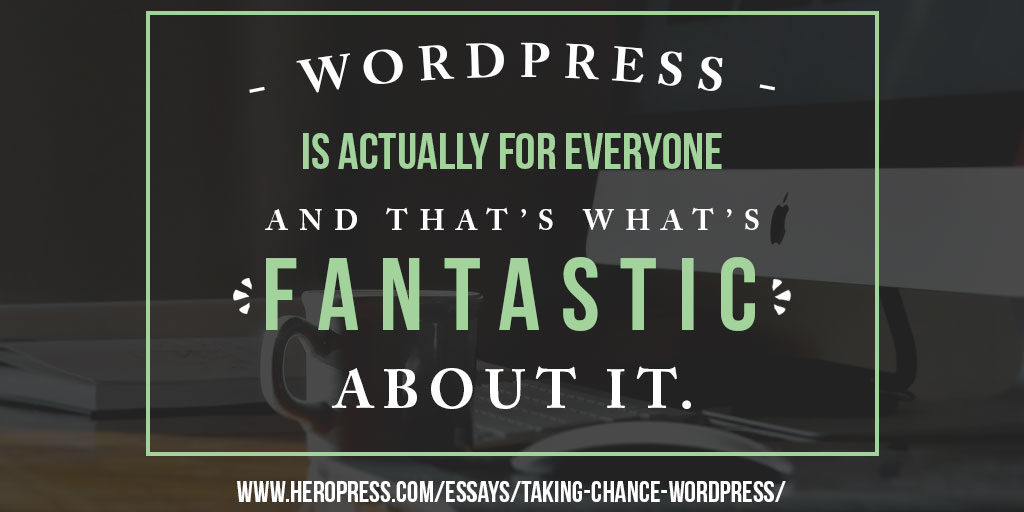Pull Quote: WordPress is actually for everyone, and that's what's fantastic about it.