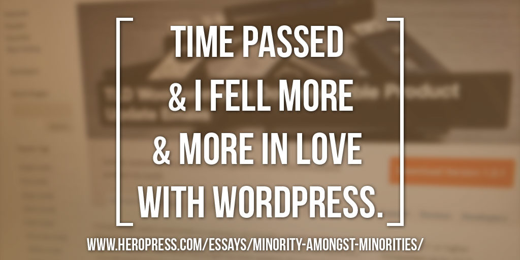 Pull Quote: Time passed, and I fell more and more in love with WordPress.