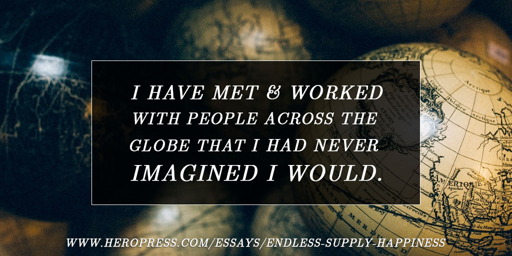 Pull Quote: I have met and worked with people across the globe that I have never imagined I would.