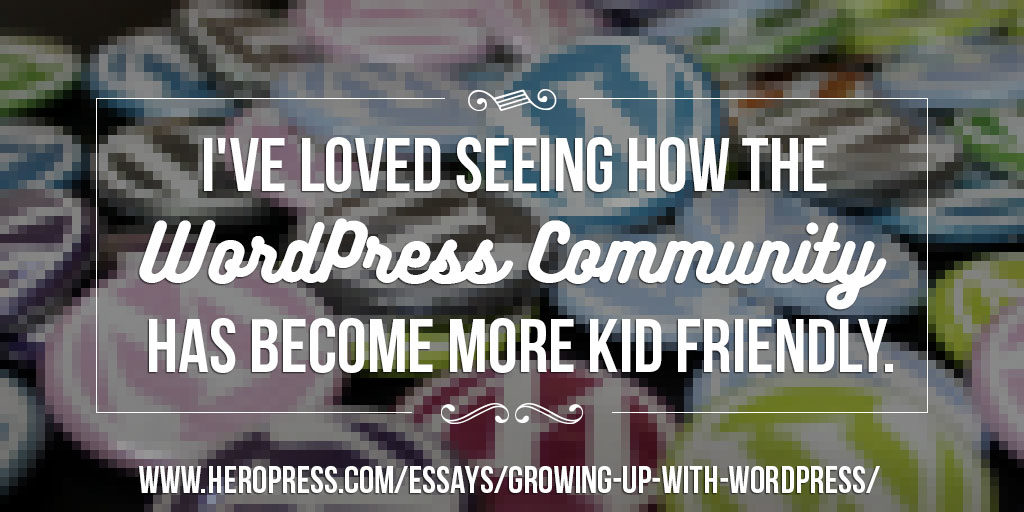 Pull Quote: I've loved seeing how the WordPress community has become more kid friendly.