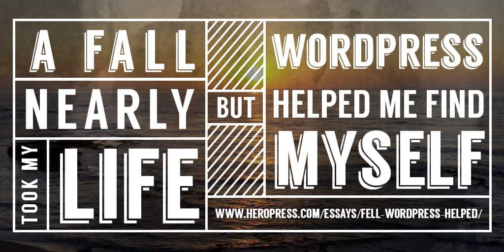 Pull Quote: A fall nearly took my life, but WordPress helped me find myself.