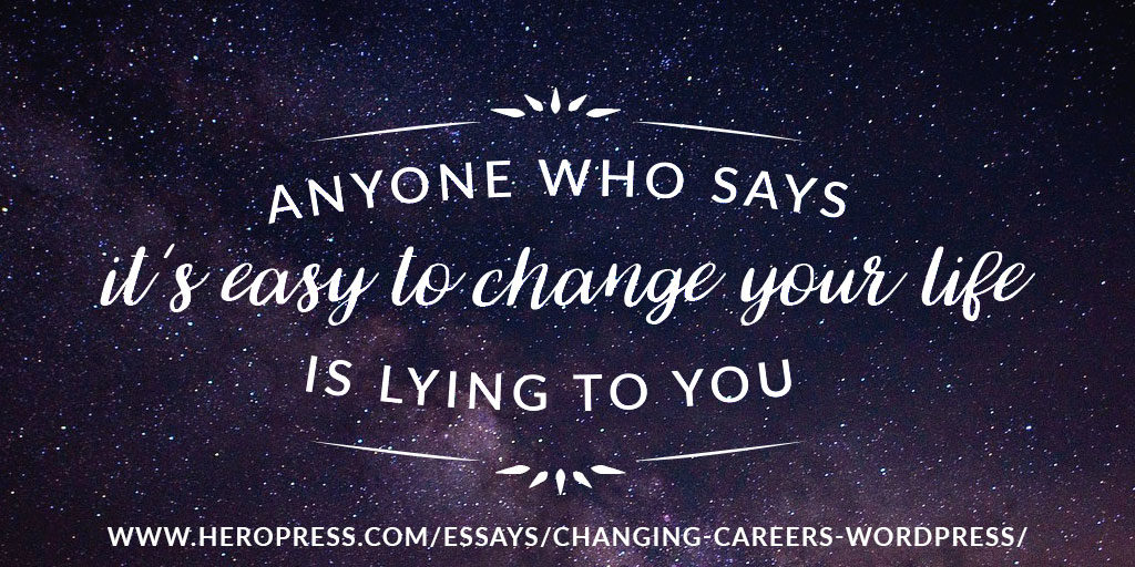 Pull Quote: Anyone who says it's easy to change your life is lying to you.