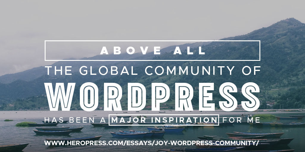 Pull Quote: Above all, the global community of WordPress has been a major inspiration for me.