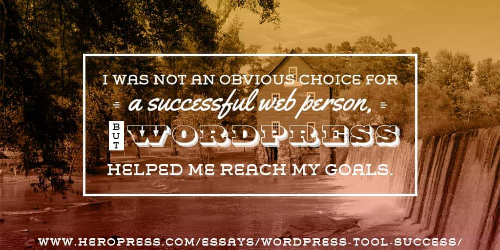 Pull Quote: I was not an obvious choice for a successful web person, but WordPress helped me reach my goals.