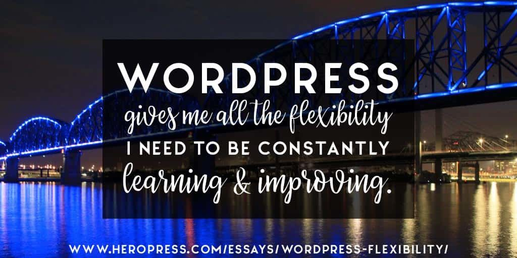 Pull Quote: WordPress gives me all the flexibility I need to be constantly learning and improving.