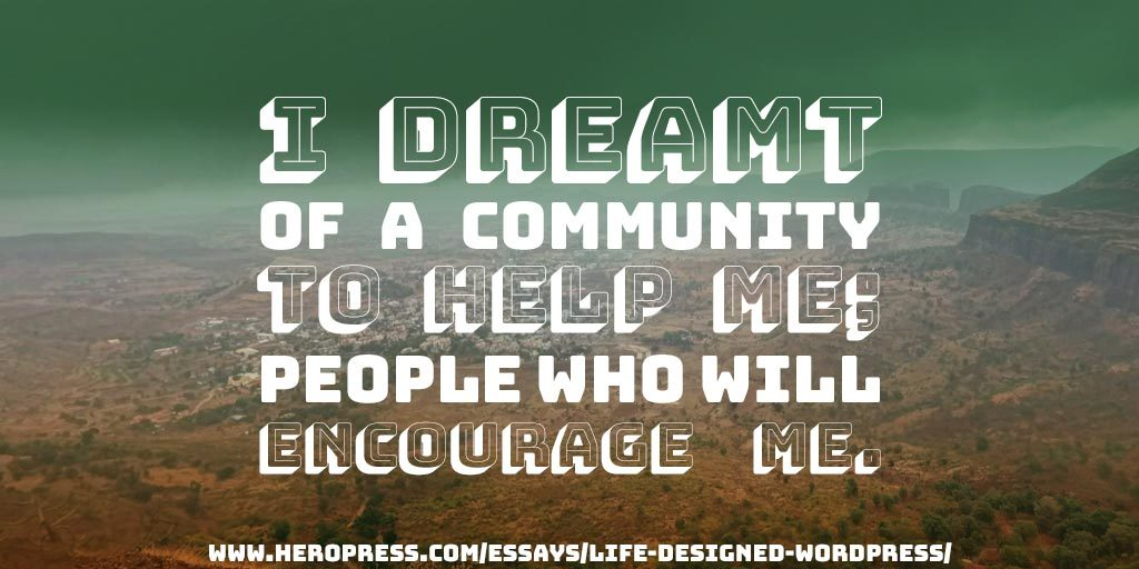 Pull Quote: I dreamt of a community to help me; people who will encourage me.