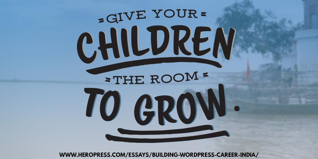 Pull Quote: Give your children the room to grow.