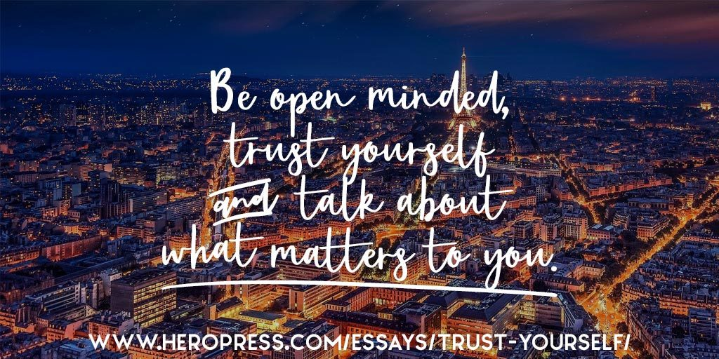 Pull Quote: Be open minded, trust yourself, and talk about what matters to you.
