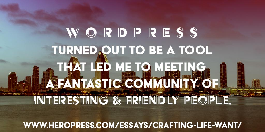 Pull Quote: WordPress turned out to be a tool that led me to meeting a fantastic community of interesting and friendly people.