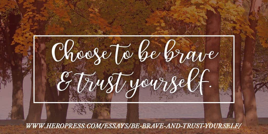 Pull Quote: Choose to be brave and trust yourself.