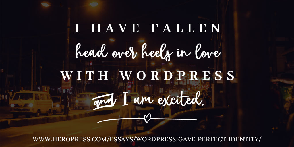Pull Quote: I have fallen head over heels in love with WordPress and I am excited.