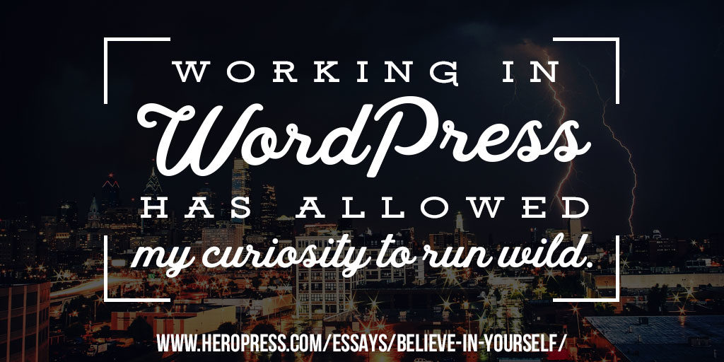 Pull Quote: Working in WordPress has allowed my curiosity to run wild.
