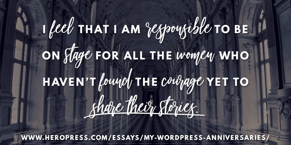 Pull Quote: I feel that I am responsible to be on stage for all the women who haven't found the courage yet to share their stories.