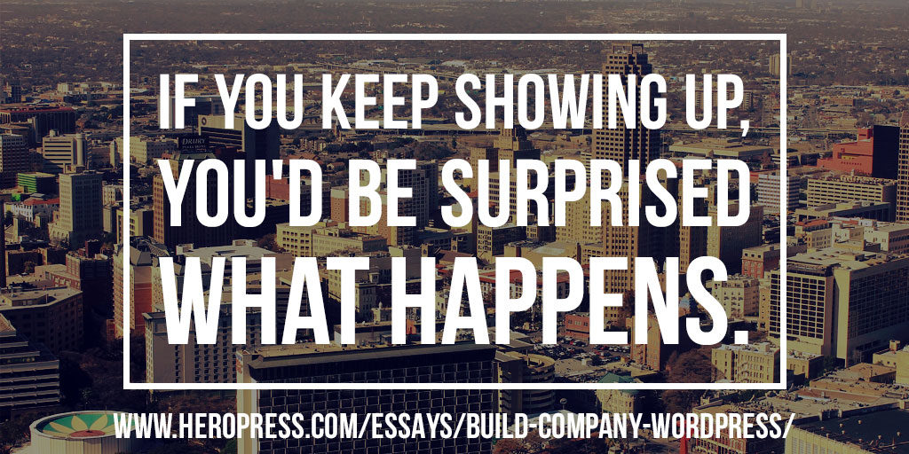Pull Quote: If you keep showing up, you'd be surprised what happens.