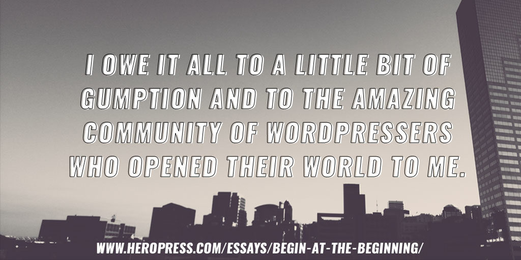 Pull Quote: I owe it all to a little bit of gumption and to the amazing community of WordPressers who opened their world to me.