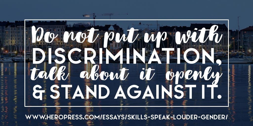 Pull Quote: Do not put up with discrimination, talk about it openly, and stand against it.