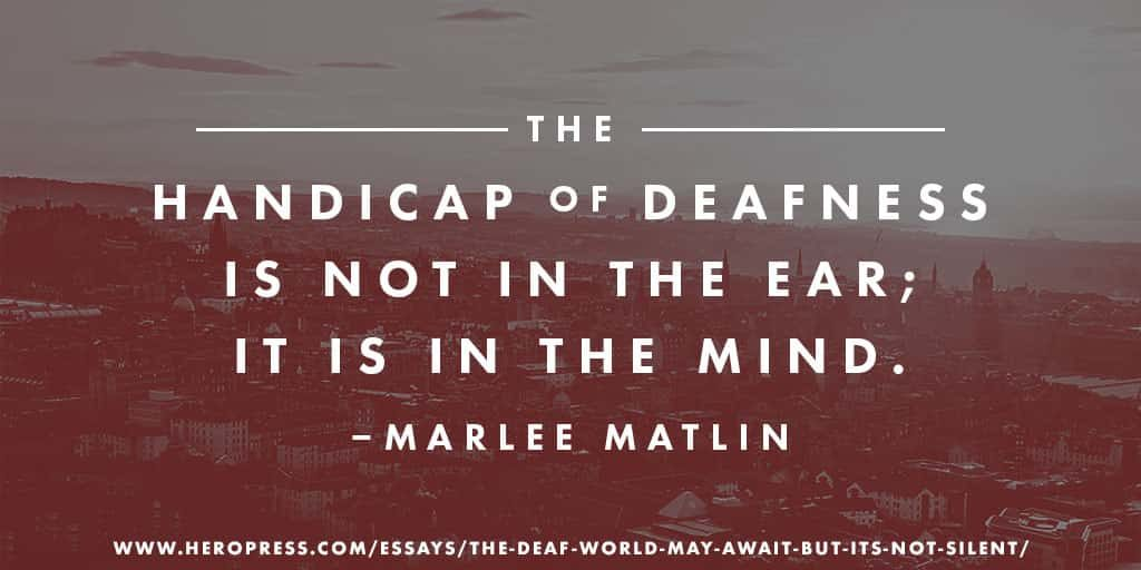 Pull Quote: The handicap of deafness is no in the ear, it is in the mind. -- Marlee Matlin