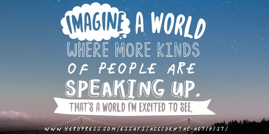 Pull Quote: Imagine a world where more kinds of people are speaking up. That's a world I'm excited to see.