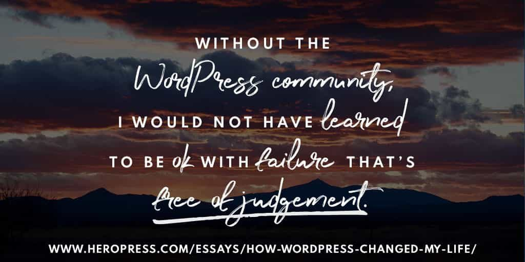 Pull Quote: Without the WordPress community, I would not have learned to be ok with failure that's free of judgment.