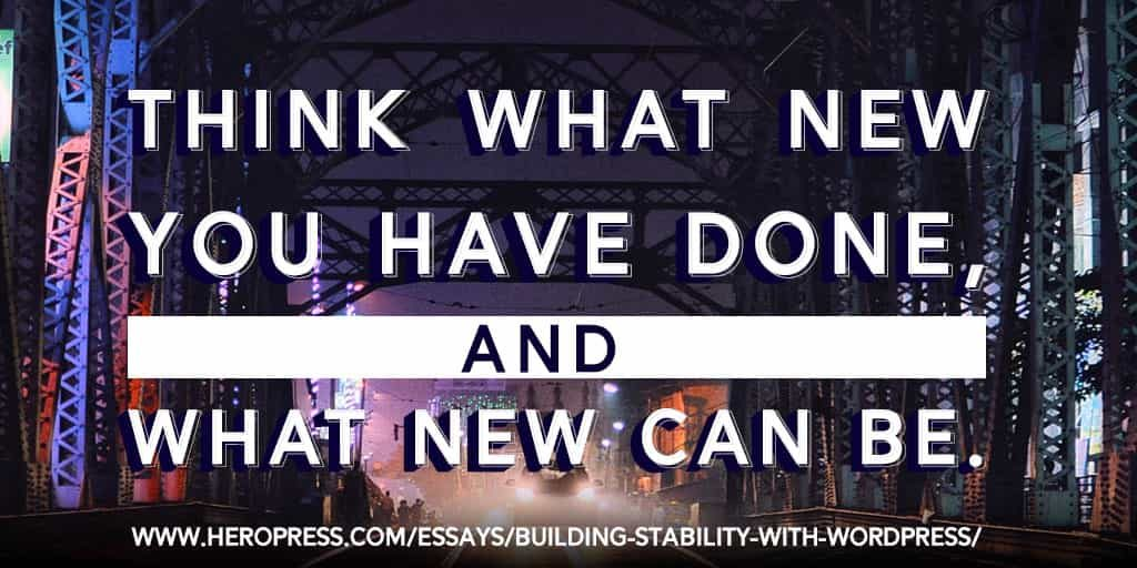 Pull Quote: Think what new you have done, and what new can be.