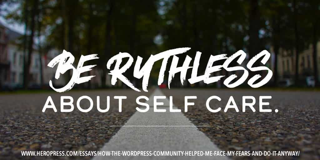 Pull Quote: Be ruthless about self care.